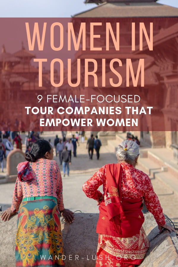 9 grassroots, female-focused companies and organisations that are changing the role of women in tourism from the ground up.